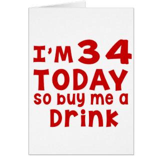 Soy 34 hoy así que cómpreme una bebida tarjeta de felicitación