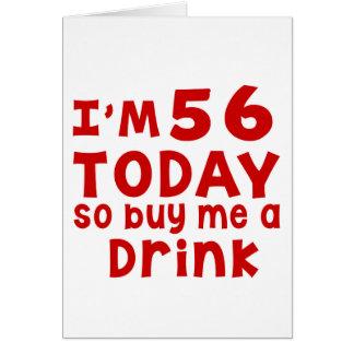 Soy 56 hoy así que cómpreme una bebida tarjeta de felicitación