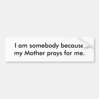 Soy alguien porque mi madre ruega para mí pegatina para coche