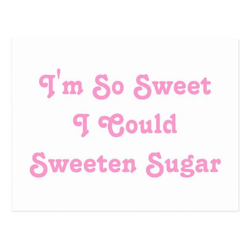 Soy así que dulce que podría azucarar el azúcar. L Postal