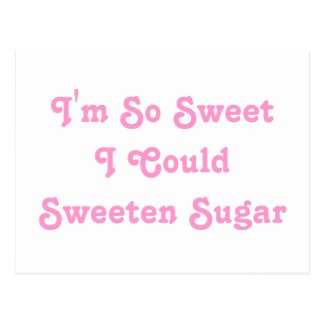 Soy así que dulce que podría azucarar el azúcar. postal
