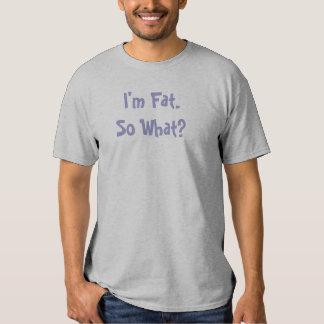 Soy gordo. ¿Tan qué? Camisetas