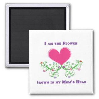 Soy la flor crecida en el corazón de mi mamá imán de frigorifico