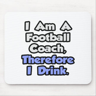 Soy un entrenador de fútbol por lo tanto bebo alfombrillas de ratón