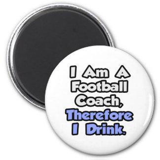 Soy un entrenador de fútbol, por lo tanto bebo imán de frigorífico