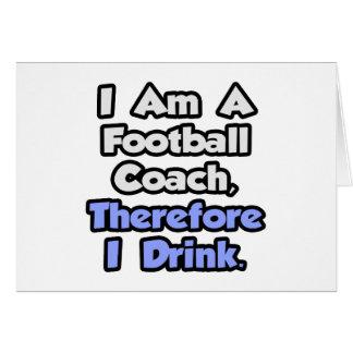 Soy un entrenador de fútbol, por lo tanto bebo felicitaciones