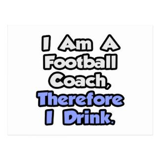 Soy un entrenador de fútbol, por lo tanto bebo postal