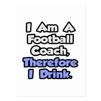 Soy un entrenador de fútbol, por lo tanto bebo tarjeta postal