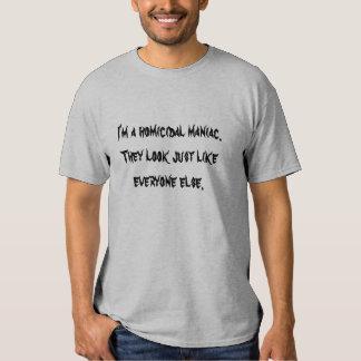 Soy un maniaco homicida. Parecen apenas nunca… Camiseta