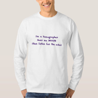 ¡Soy un SonographerHear yo RUGIDO! (entonces esté Camisetas