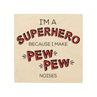 Soy un super héroe porque hago ruidos del BANCO Impresión En Madera