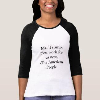 Sr. Trump, usted ahora trabaja para nosotros Camiseta