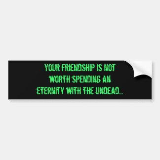 Su amistad no está digno del gasto de un eterni… etiqueta de parachoque