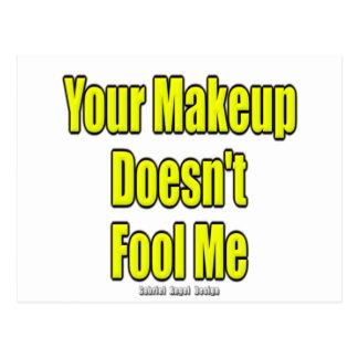 Su maquillaje no me engaña tarjeta postal