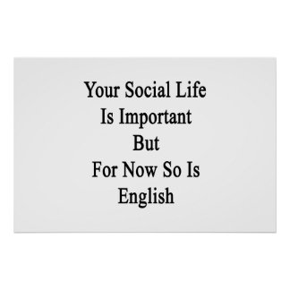 Su vida social es importante pero para ahora así póster