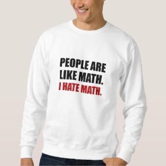 Sudadera La gente es como matemáticas del odio
