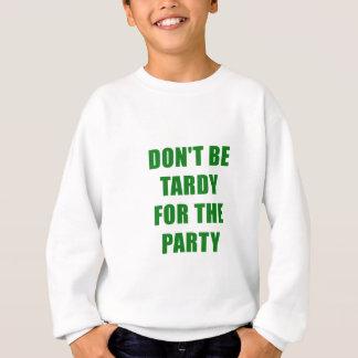 Sudadera No sea tardío para el fiesta