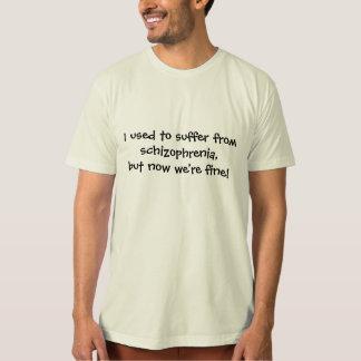 Sufría de esquizofrenia… camiseta
