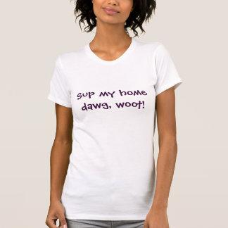 ¡Sup mi dawg casero, woot! Camiseta