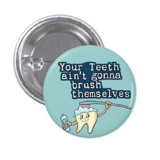 Sus dientes Aint que va a cepillarse Chapa Redonda De 2,5 Cm
