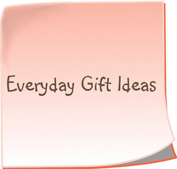 Everyday Gift Ideas