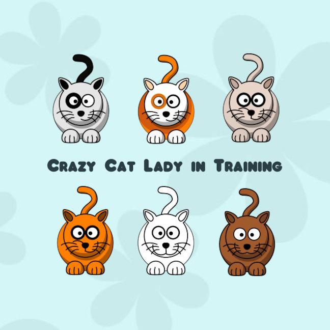 Crazy Cat Lady In Training