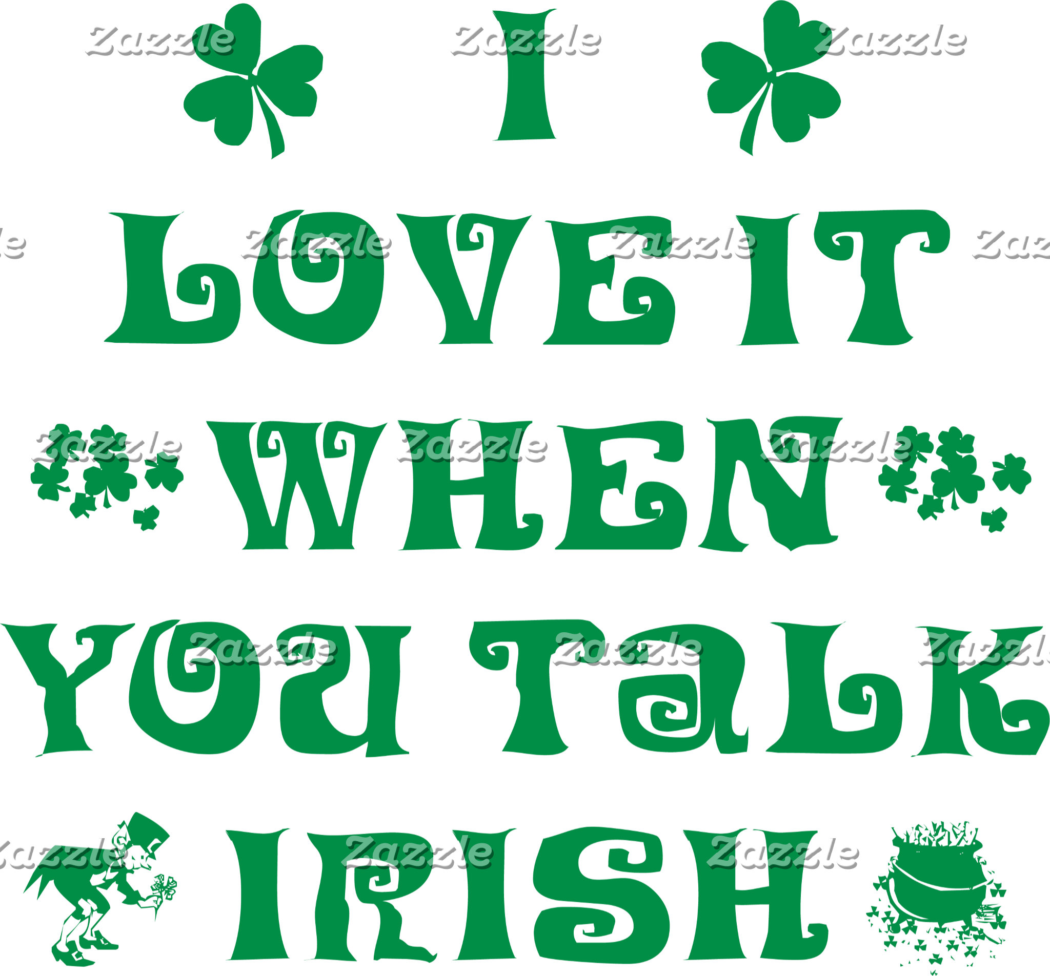 I Love It When You Talk Irish T-Shirts Gifts Cards