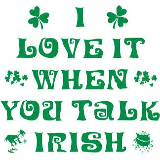 I Love It When You Talk Irish T-Shirts Gifts Cards