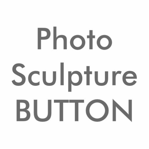 ZAZZLE Button PHOTO SCULPTURE