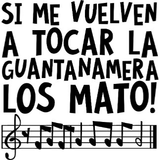 Guantanamera Los Mato Funny Music Quote