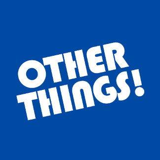 Other Things!