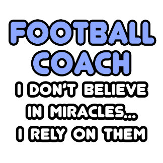 Miracles and Football Coaches