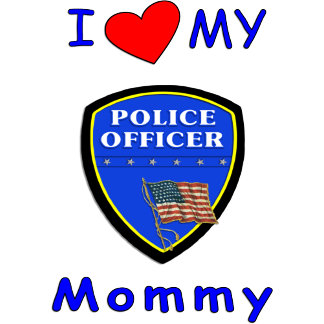 I Love My Police Mommy