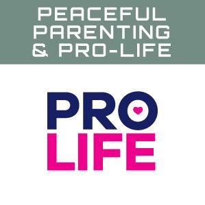 Peaceful Parenting & Pro-Life