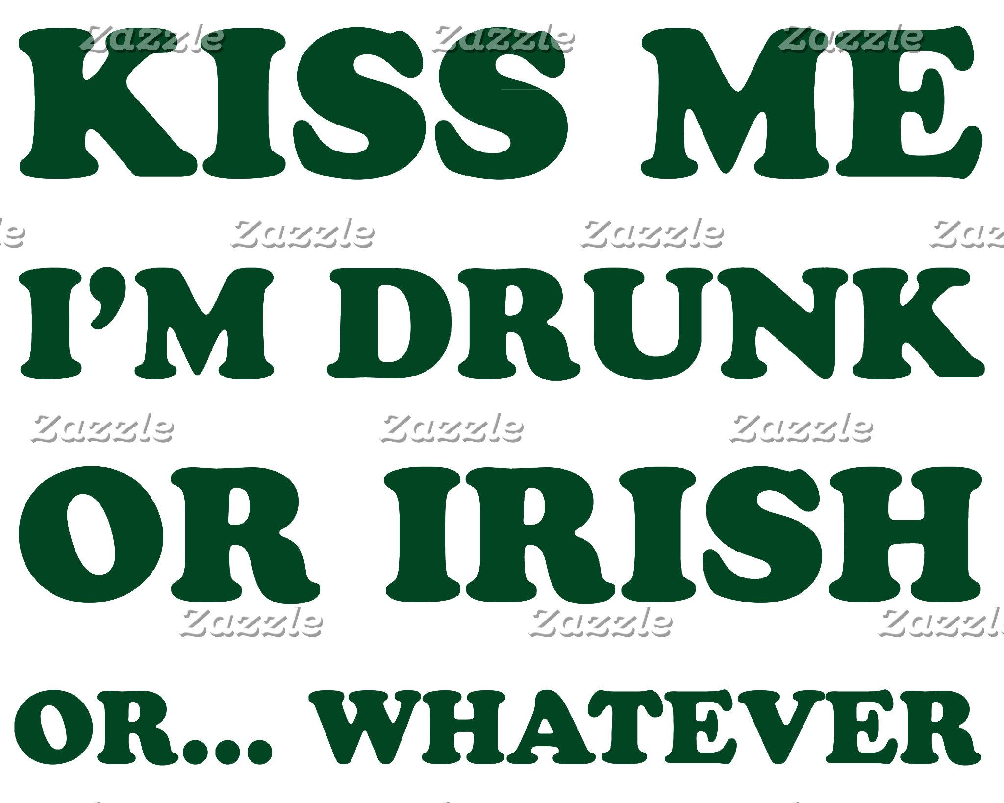 Kiss Me I'm Drunk Or Irish Or Whatever