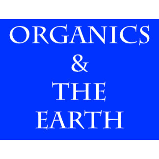ORGANICS & THE EARTH