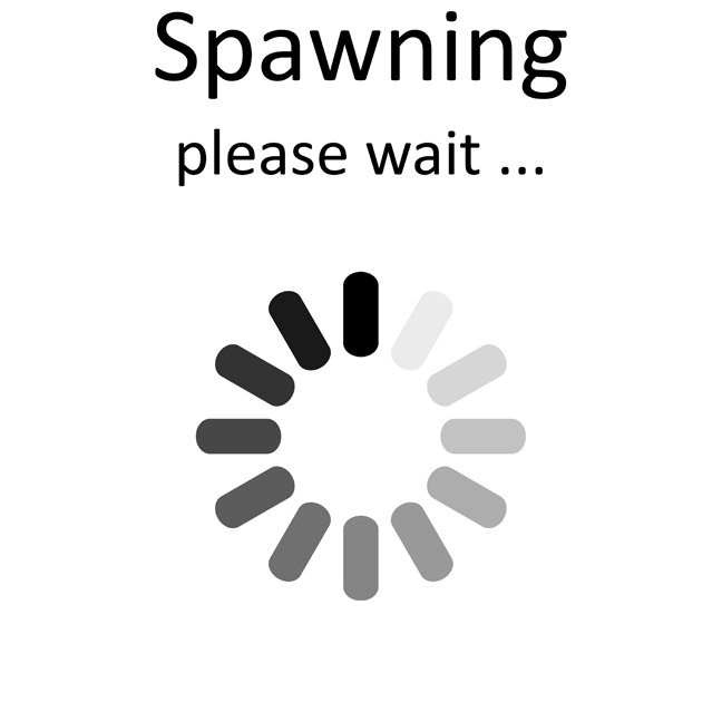 Spawning Please Wait