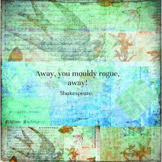 Away, you mouldy rogue, away!