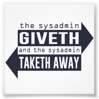 Sysadmin Giveth y Taketh lejos Arte Fotografico