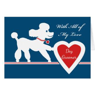 Tarjeta El día de San Valentín para el Groomer del perro,