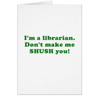 Tarjeta Im un bibliotecario no hace que Shush le