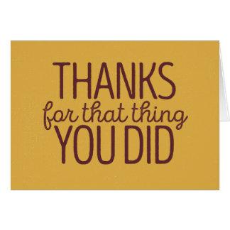 Tarjeta Las gracias por esa cosa usted hizo