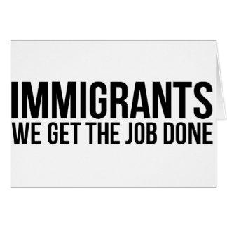 Tarjeta Los inmigrantes que conseguimos el trabajo hecho