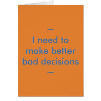 Tarjeta Necesito tomar mejores malas decisiones