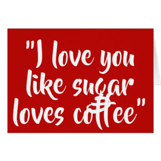 Tarjeta Te amo como el café ama el azúcar