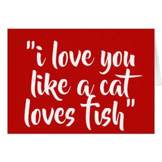 Tarjeta Te amo como un gato ama pescados