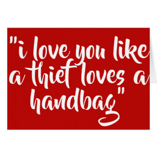 Tarjeta Te amo como un ladrón ama un bolso
