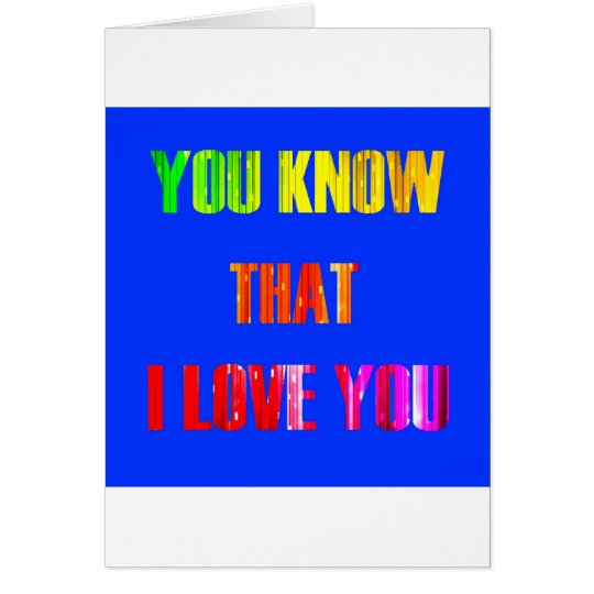 Tarjeta You Know that I love you
