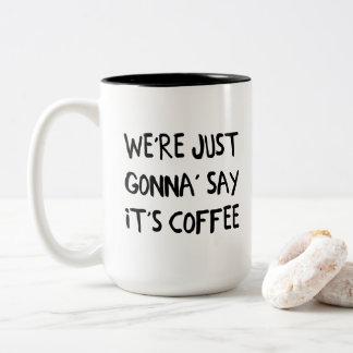 Taza Bicolor Apenas vamos ' decimos que es café