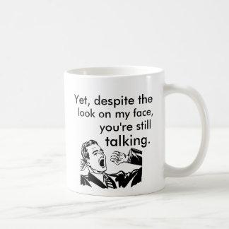 Taza De Café A pesar de la mirada en mi cara todavía que habla